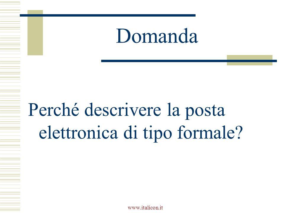 www.italicon.it Domanda Perché descrivere la posta elettronica di tipo formale?