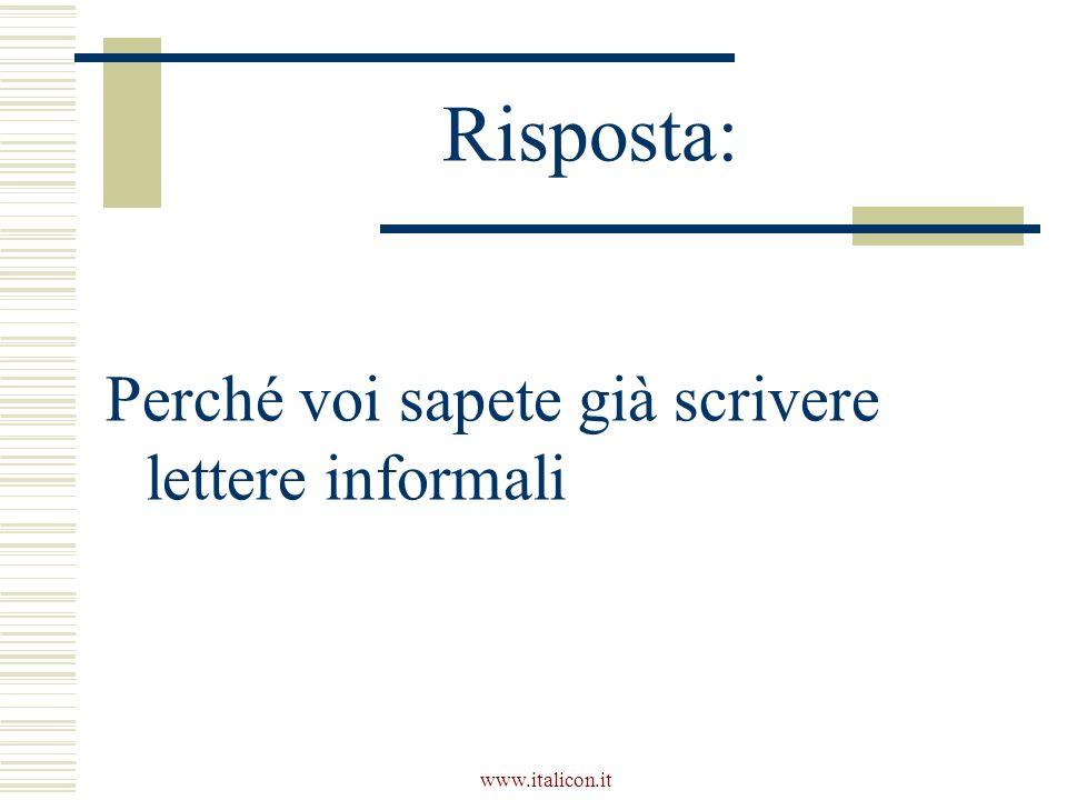 www.italicon.it Risposta: Perché voi sapete già scrivere lettere informali
