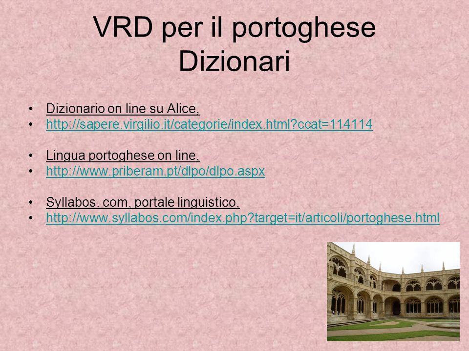 VRD per il portoghese Dizionari Dizionario on line su Alice, http://sapere.virgilio.it/categorie/index.html?ccat=114114 Lingua portoghese on line, htt