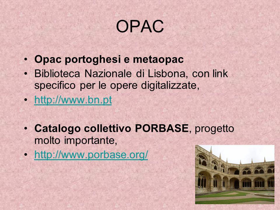 OPAC Opac portoghesi e metaopac Biblioteca Nazionale di Lisbona, con link specifico per le opere digitalizzate, http://www.bn.pt Catalogo collettivo P