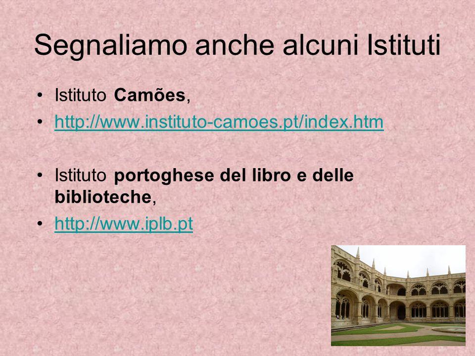 Segnaliamo anche alcuni Istituti Istituto Camões, http://www.instituto-camoes.pt/index.htm Istituto portoghese del libro e delle biblioteche, http://w