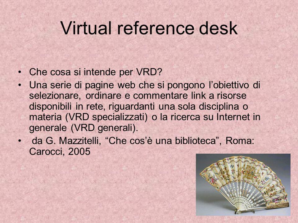Virtual reference desk Che cosa si intende per VRD? Una serie di pagine web che si pongono lobiettivo di selezionare, ordinare e commentare link a ris