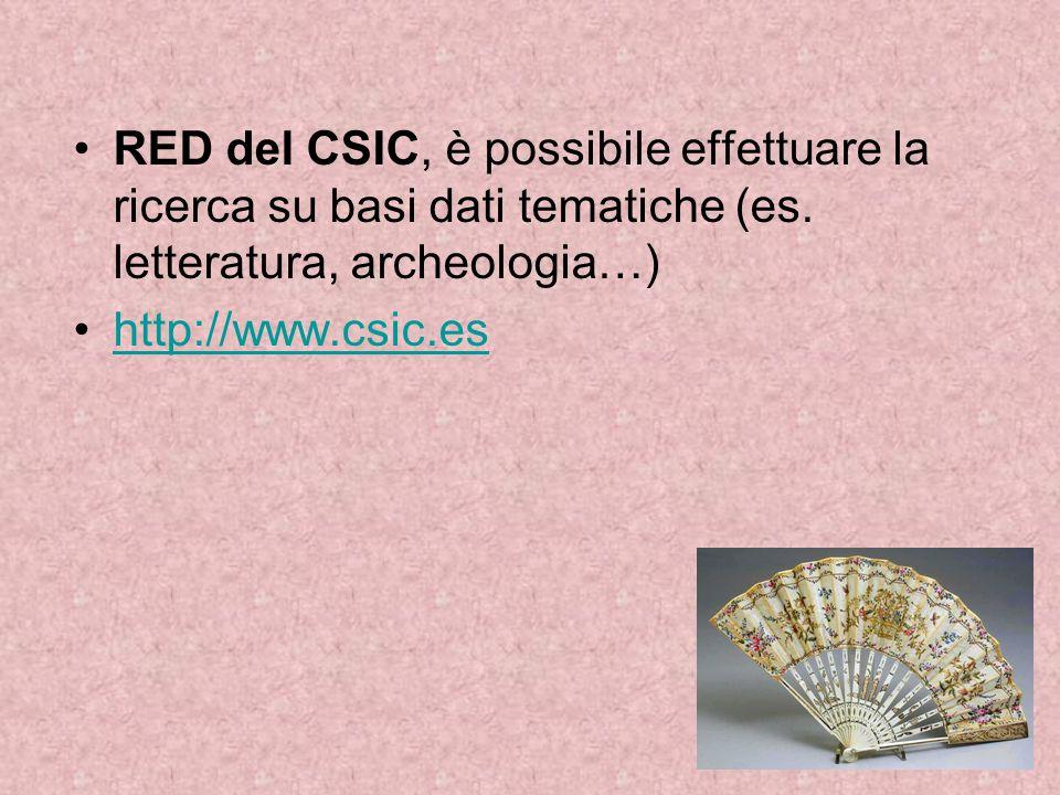 RED del CSIC, è possibile effettuare la ricerca su basi dati tematiche (es. letteratura, archeologia…) http://www.csic.es