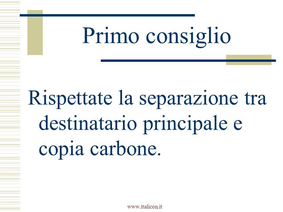 www.italicon.it Primo consiglio Rispettate la separazione tra destinatario principale e copia carbone.