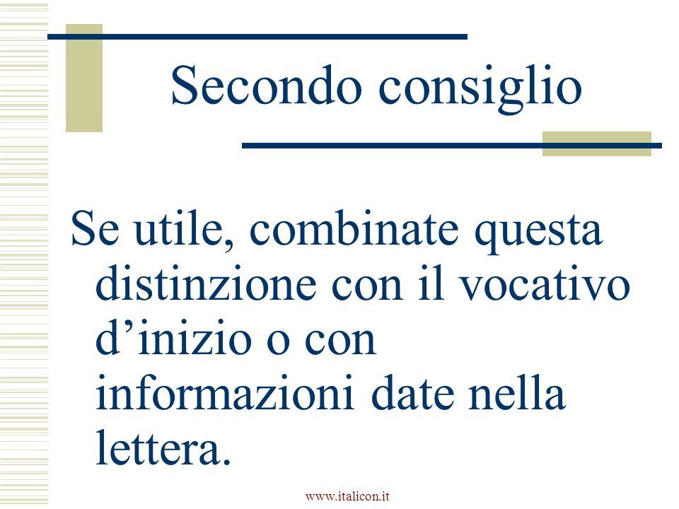 www.italicon.it Secondo consiglio Se utile, combinate questa distinzione con il vocativo dinizio o con informazioni date nella lettera.