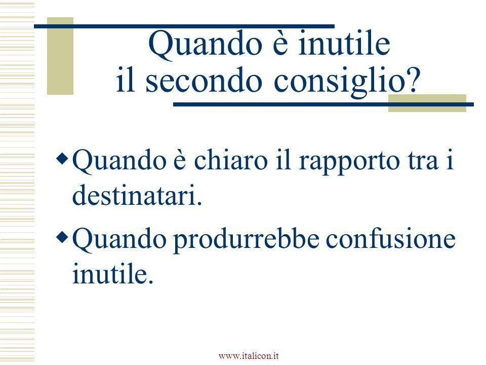 www.italicon.it Quando è inutile il secondo consiglio? Quando è chiaro il rapporto tra i destinatari. Quando produrrebbe confusione inutile.