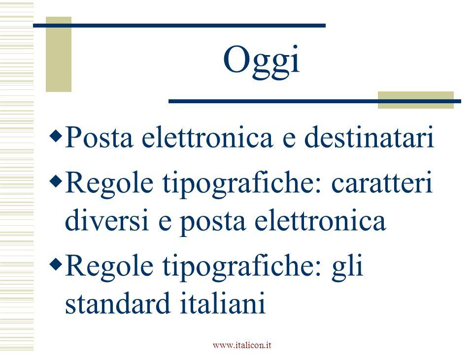 www.italicon.it Oggi Posta elettronica e destinatari Regole tipografiche: caratteri diversi e posta elettronica Regole tipografiche: gli standard italiani