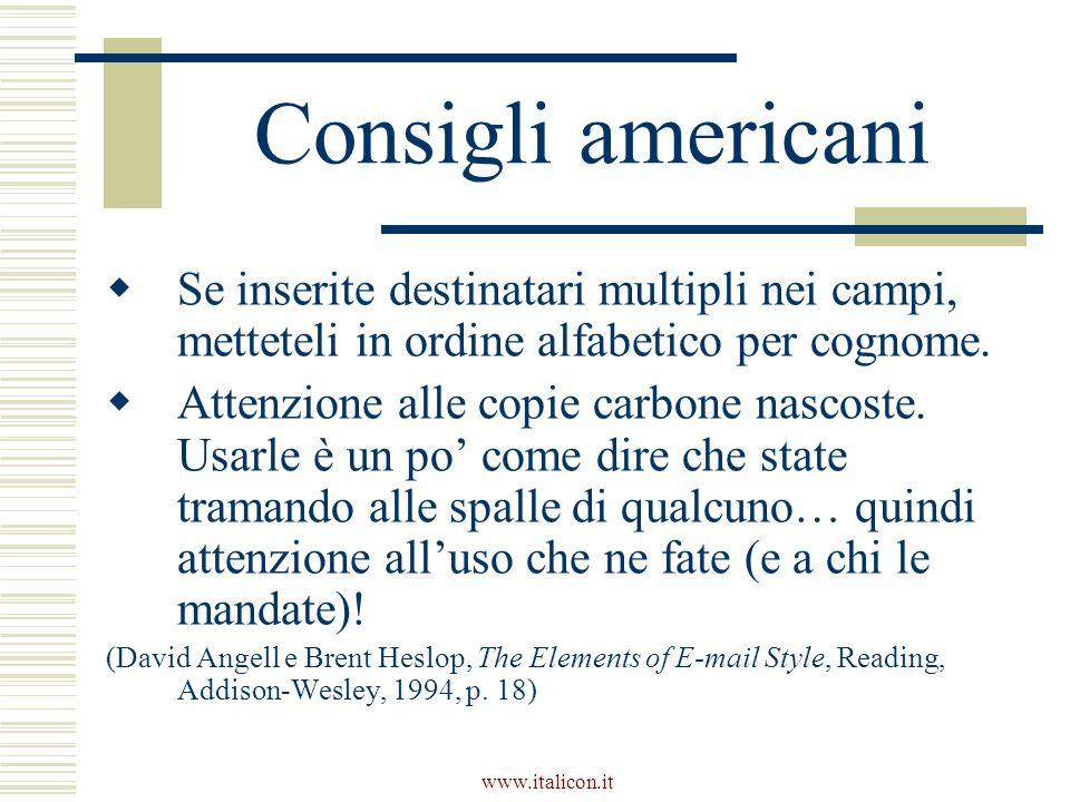www.italicon.it Consigli americani Se inserite destinatari multipli nei campi, metteteli in ordine alfabetico per cognome. Attenzione alle copie carbo