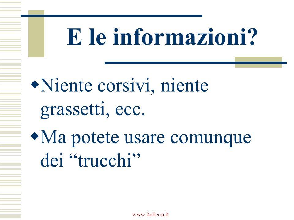 www.italicon.it E le informazioni? Niente corsivi, niente grassetti, ecc. Ma potete usare comunque dei trucchi