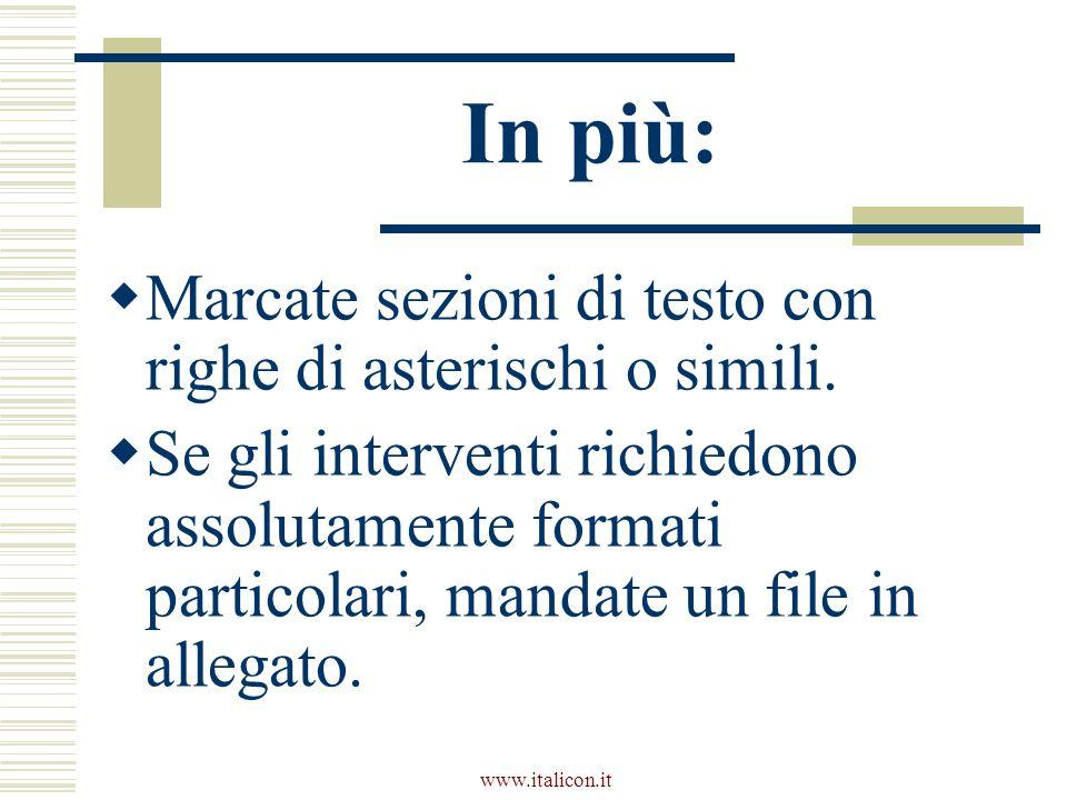 www.italicon.it In più: Marcate sezioni di testo con righe di asterischi o simili. Se gli interventi richiedono assolutamente formati particolari, man