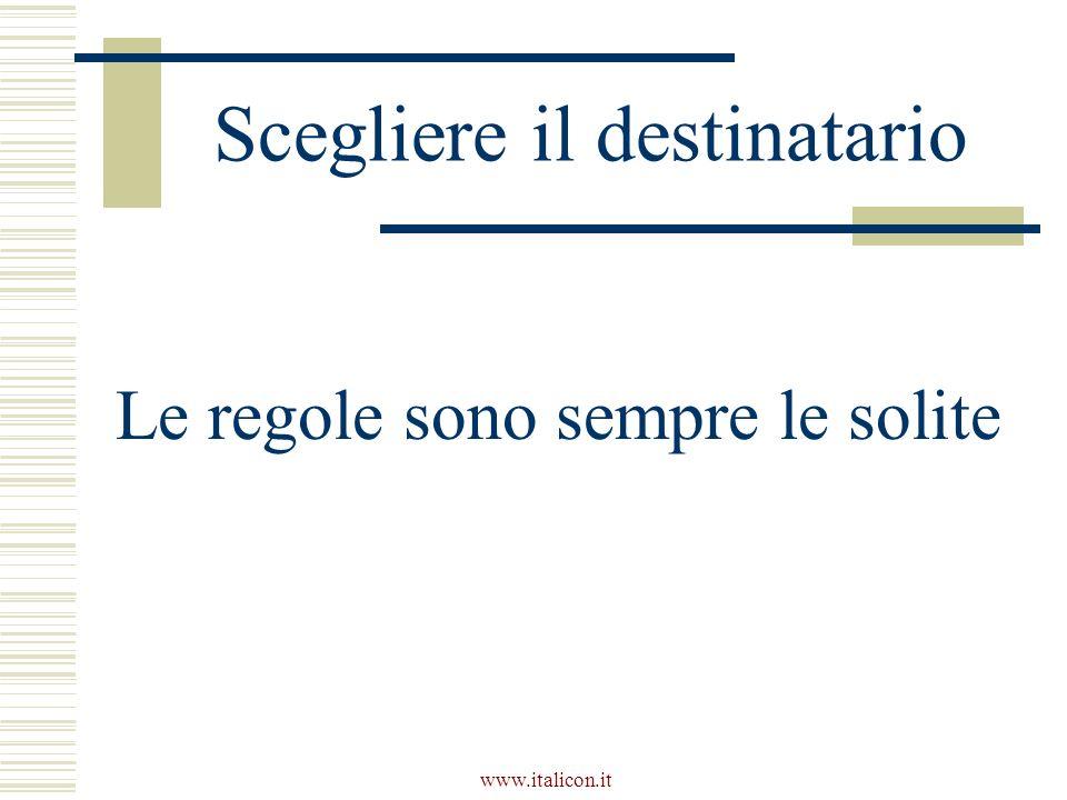 www.italicon.it Scegliere il destinatario Le regole sono sempre le solite