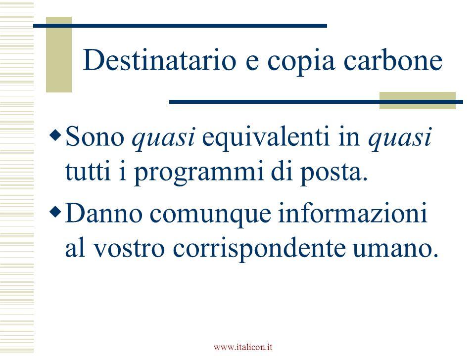 www.italicon.it Destinatario e copia carbone Sono quasi equivalenti in quasi tutti i programmi di posta.