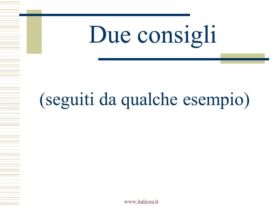 www.italicon.it Due consigli (seguiti da qualche esempio)