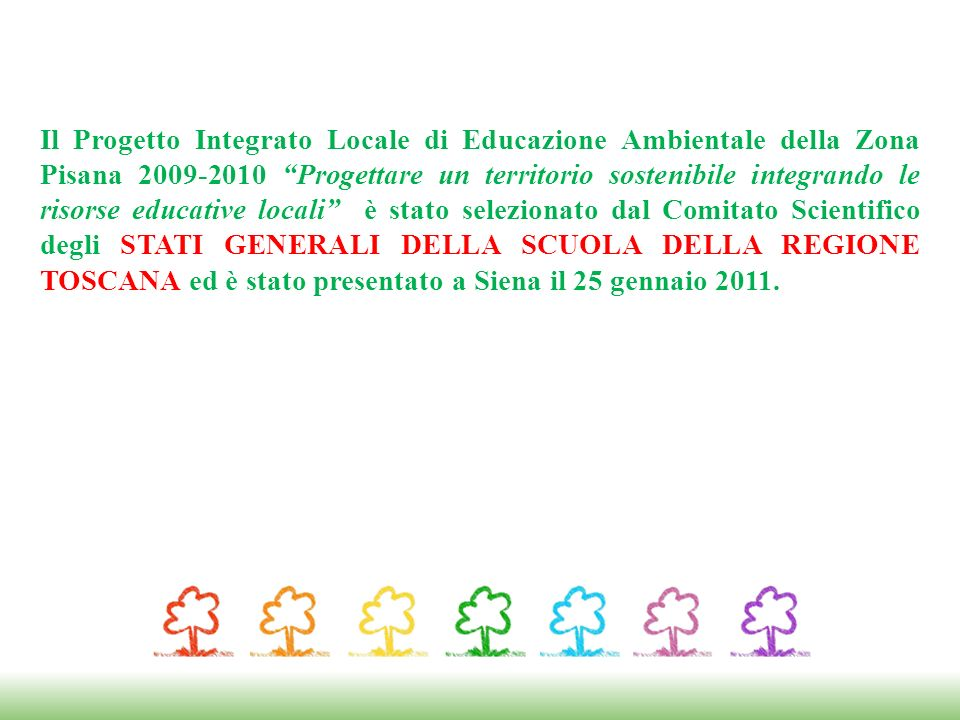 Il Progetto Integrato Locale di Educazione Ambientale della Zona Pisana 2009-2010 Progettare un territorio sostenibile integrando le risorse educative