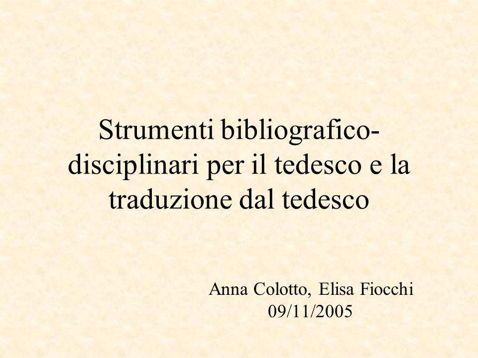 Strumenti bibliografico- disciplinari per il tedesco e la traduzione dal tedesco Anna Colotto, Elisa Fiocchi 09/11/2005