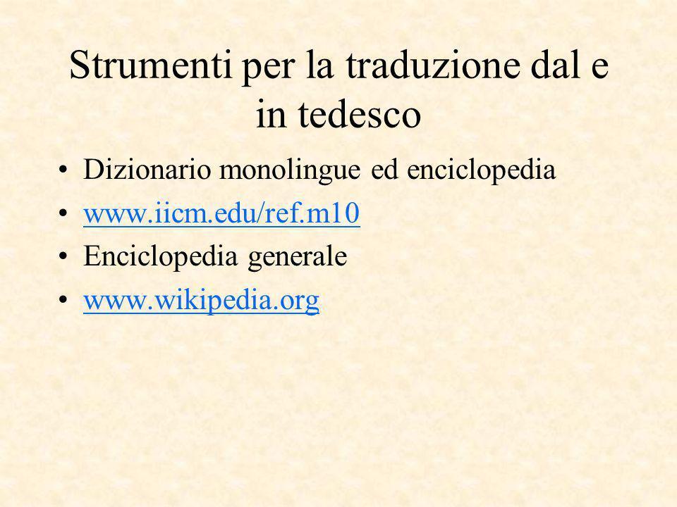 Strumenti per la traduzione dal e in tedesco Dizionario monolingue ed enciclopedia www.iicm.edu/ref.m10 Enciclopedia generale www.wikipedia.org