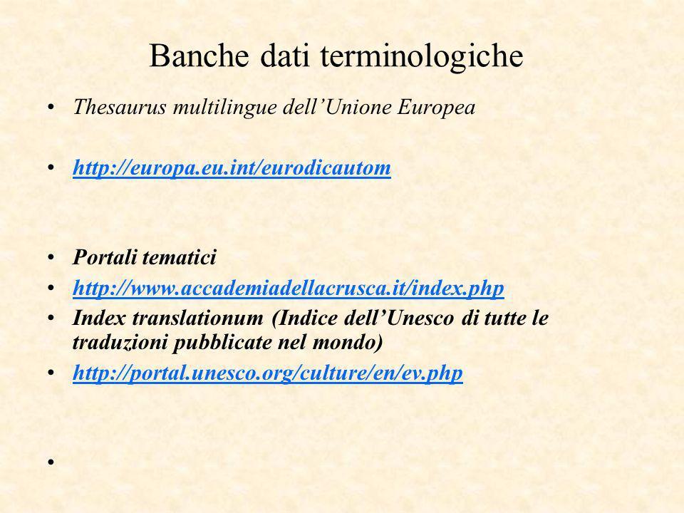 Banche dati terminologiche Thesaurus multilingue dellUnione Europea http://europa.eu.int/eurodicautom Portali tematici http://www.accademiadellacrusca.it/index.php Index translationum (Indice dellUnesco di tutte le traduzioni pubblicate nel mondo) http://portal.unesco.org/culture/en/ev.php