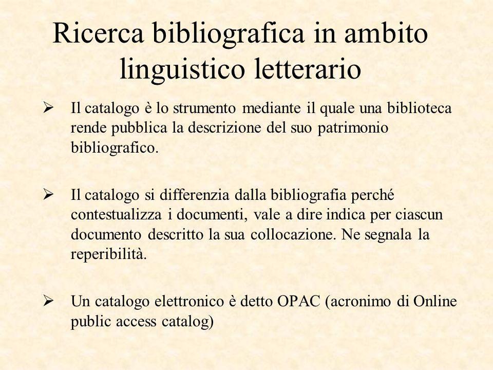 Ricerca bibliografica in ambito linguistico letterario Il catalogo è lo strumento mediante il quale una biblioteca rende pubblica la descrizione del suo patrimonio bibliografico.