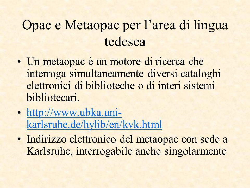 Opac e Metaopac per larea di lingua tedesca Un metaopac è un motore di ricerca che interroga simultaneamente diversi cataloghi elettronici di biblioteche o di interi sistemi bibliotecari.