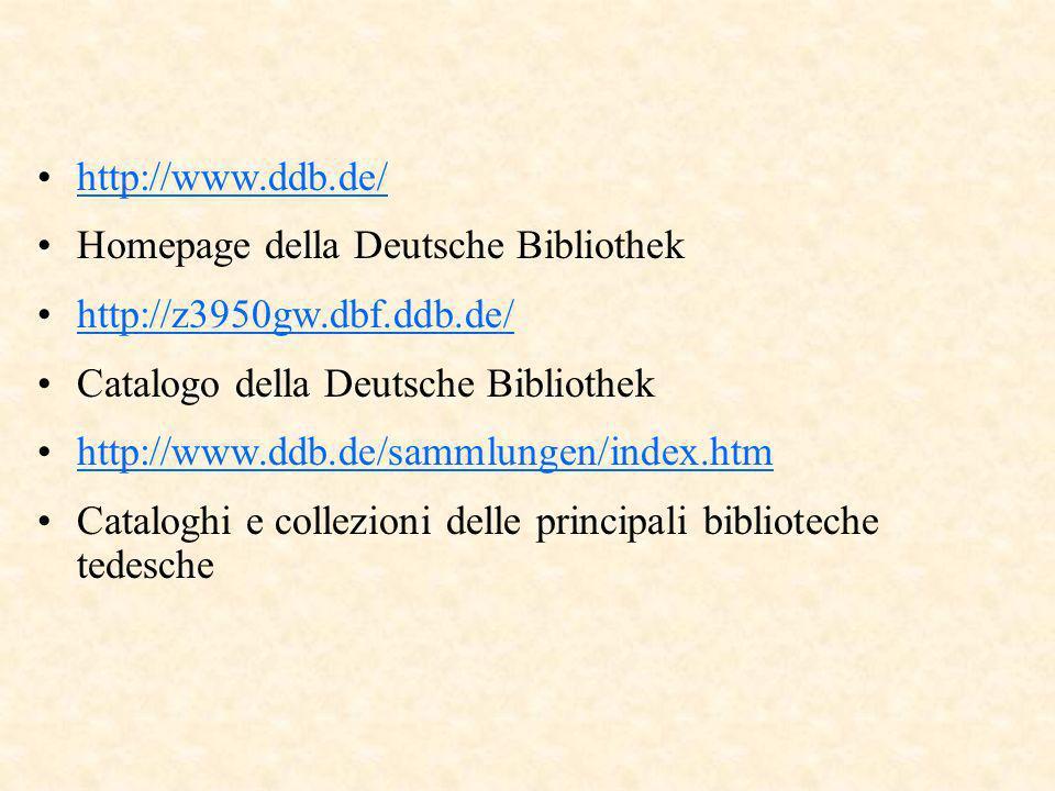 http://www.ddb.de/ Homepage della Deutsche Bibliothek http://z3950gw.dbf.ddb.de/ Catalogo della Deutsche Bibliothek http://www.ddb.de/sammlungen/index.htm Cataloghi e collezioni delle principali biblioteche tedesche