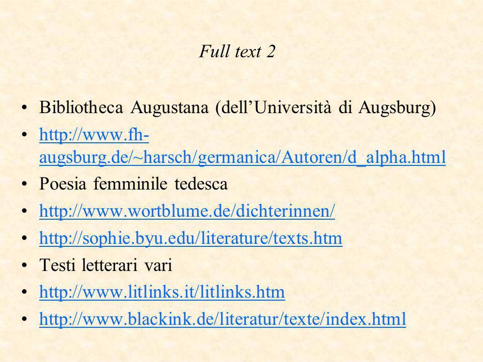 Full text 2 Bibliotheca Augustana (dellUniversità di Augsburg) http://www.fh- augsburg.de/~harsch/germanica/Autoren/d_alpha.htmlhttp://www.fh- augsburg.de/~harsch/germanica/Autoren/d_alpha.html Poesia femminile tedesca http://www.wortblume.de/dichterinnen/ http://sophie.byu.edu/literature/texts.htm Testi letterari vari http://www.litlinks.it/litlinks.htm http://www.blackink.de/literatur/texte/index.html