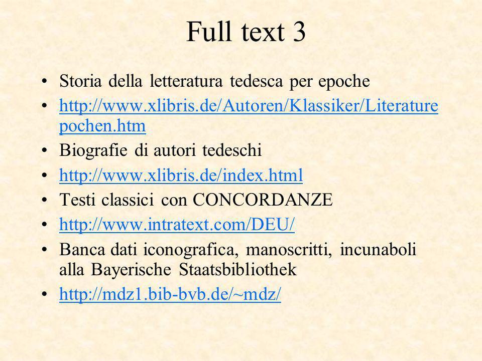 Full text 3 Storia della letteratura tedesca per epoche http://www.xlibris.de/Autoren/Klassiker/Literature pochen.htmhttp://www.xlibris.de/Autoren/Klassiker/Literature pochen.htm Biografie di autori tedeschi http://www.xlibris.de/index.html Testi classici con CONCORDANZE http://www.intratext.com/DEU/ Banca dati iconografica, manoscritti, incunaboli alla Bayerische Staatsbibliothek http://mdz1.bib-bvb.de/~mdz/