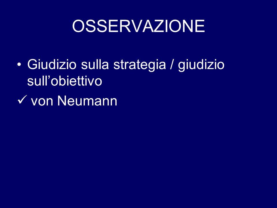 OSSERVAZIONE Giudizio sulla strategia / giudizio sullobiettivo von Neumann
