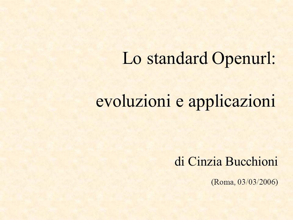 Lo standard Openurl: evoluzioni e applicazioni di Cinzia Bucchioni (Roma, 03/03/2006)
