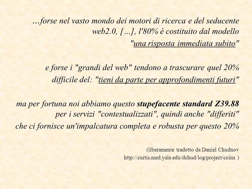 La componente descrittiva ContextObject (costrutto informativo: 1 risorsa citata, da 0 a 5 elementi contestuali) Entità allinterno del ContextObject 1.r eferent rft (= oggetto descritto, risorsa citata) (1, sempre) 2.resolver res (= BASE URL) (0 o 1) 3.referrer rfr (= CHI invia la OpenURL, Origin) (0 o 1) 4.referring entity ref (-> entità che fa la citazione, Source) (0 o 1) 5.requester req (-> CHI chiede i servizi (utente)) (da 0 a molti) 6.service-type svc (-> il tipo di servizio richiesto) (da 0 a molti) Ogni entità viene descritta usando uno o più Descrittori Identificatore: lentità è descritta da una URI Metadati per valore (informaz.