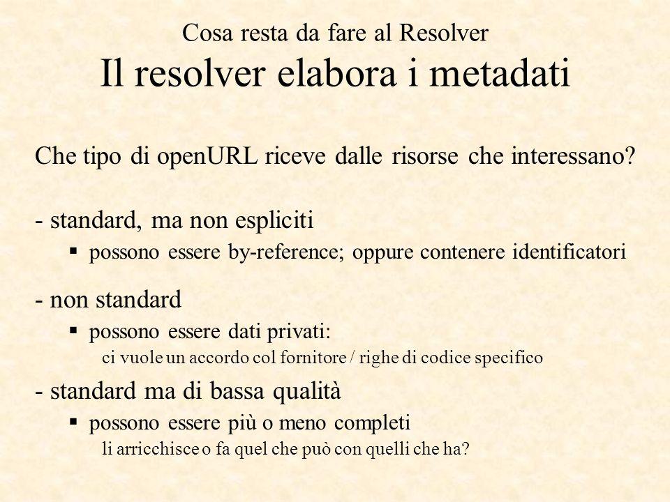 Cosa resta da fare al Resolver Il resolver elabora i metadati Che tipo di openURL riceve dalle risorse che interessano.