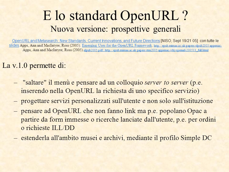 E lo standard OpenURL ? Nuova versione: prospettive generali OpenURL and Metasearch: New Standards, Current Innovations, and Future Directions [NISO,