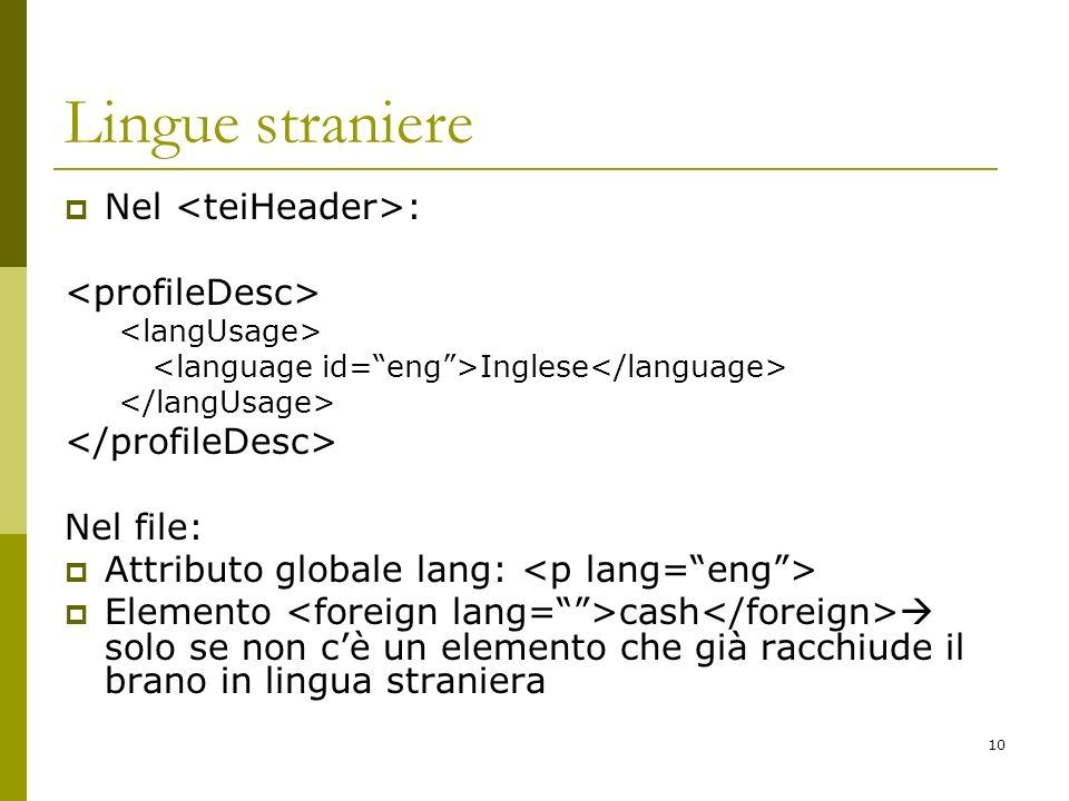 10 Lingue straniere Nel : Inglese Nel file: Attributo globale lang: Elemento cash solo se non cè un elemento che già racchiude il brano in lingua stra