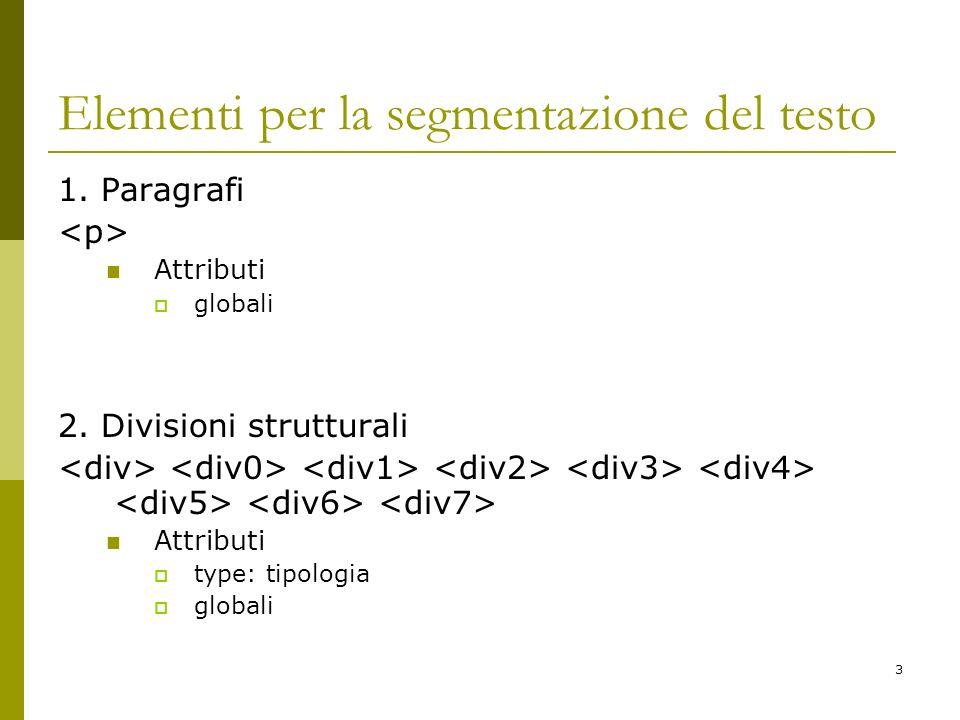 3 Elementi per la segmentazione del testo 1. Paragrafi Attributi globali 2. Divisioni strutturali Attributi type: tipologia globali