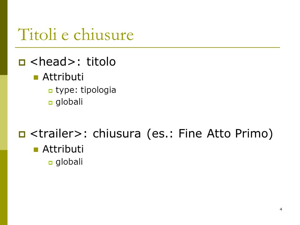 4 Titoli e chiusure : titolo Attributi type: tipologia globali : chiusura (es.: Fine Atto Primo) Attributi globali