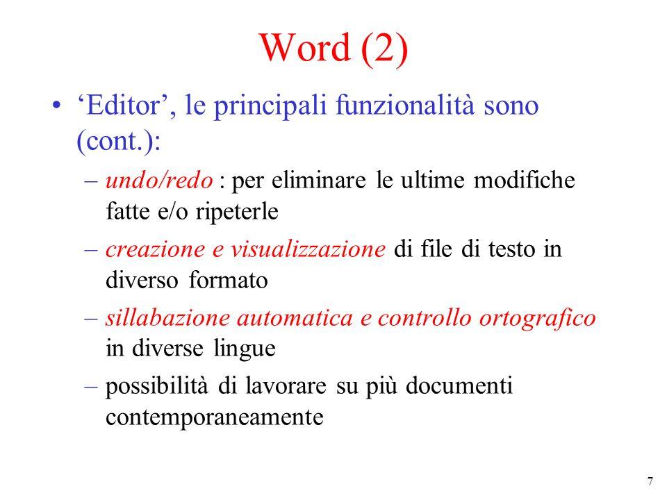 7 Word (2) Editor, le principali funzionalità sono (cont.): –undo/redo : per eliminare le ultime modifiche fatte e/o ripeterle –creazione e visualizza