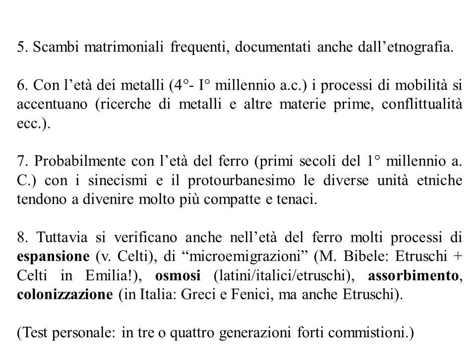 5. Scambi matrimoniali frequenti, documentati anche dalletnografia. 6. Con letà dei metalli (4°- I° millennio a.c.) i processi di mobilità si accentua