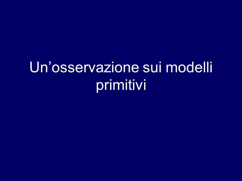 Unosservazione sui modelli primitivi