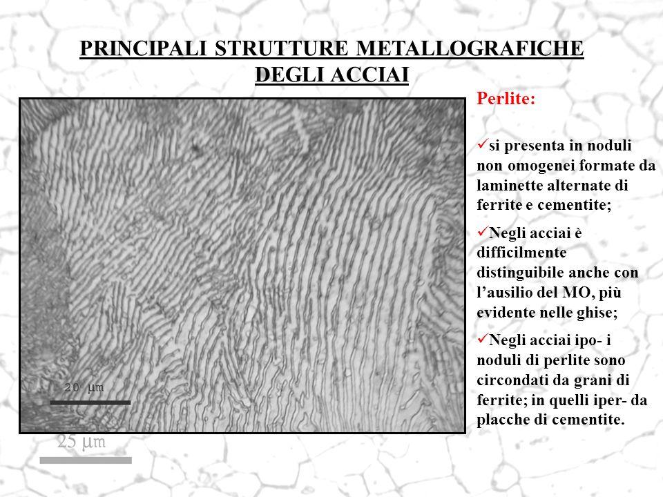 PRINCIPALI STRUTTURE METALLOGRAFICHE DEGLI ACCIAI Perlite: si presenta in noduli non omogenei formate da laminette alternate di ferrite e cementite; N