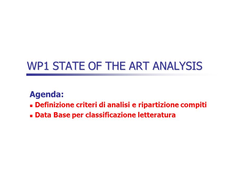 WP1 STATE OF THE ART ANALYSIS Agenda: Definizione criteri di analisi e ripartizione compiti Data Base per classificazione letteratura