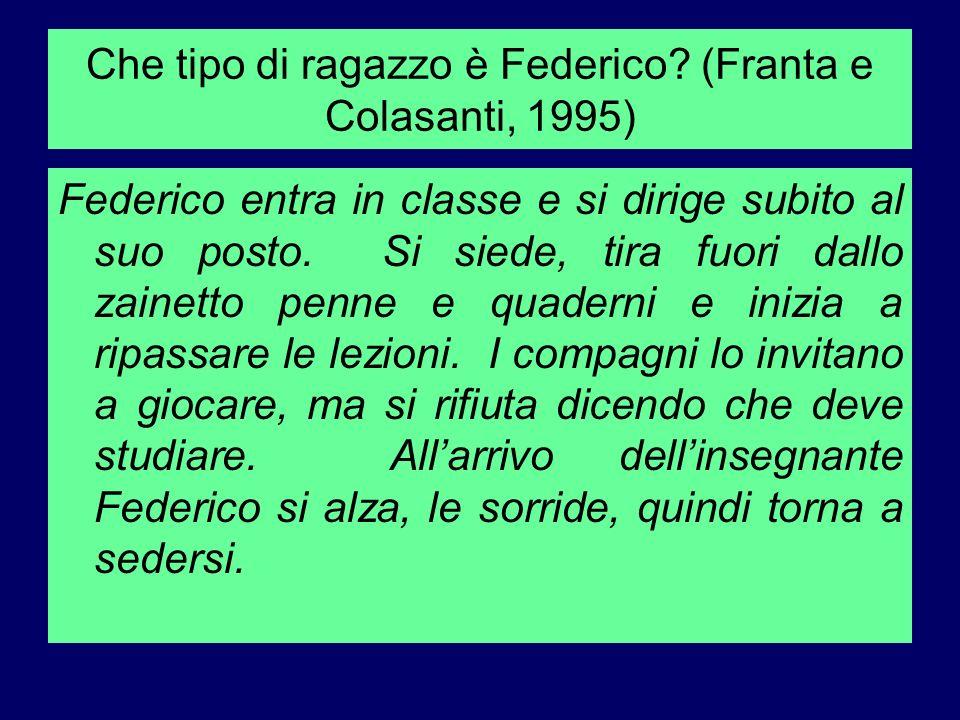 Che tipo di ragazzo è Federico? (Franta e Colasanti, 1995) Federico entra in classe e si dirige subito al suo posto. Si siede, tira fuori dallo zainet