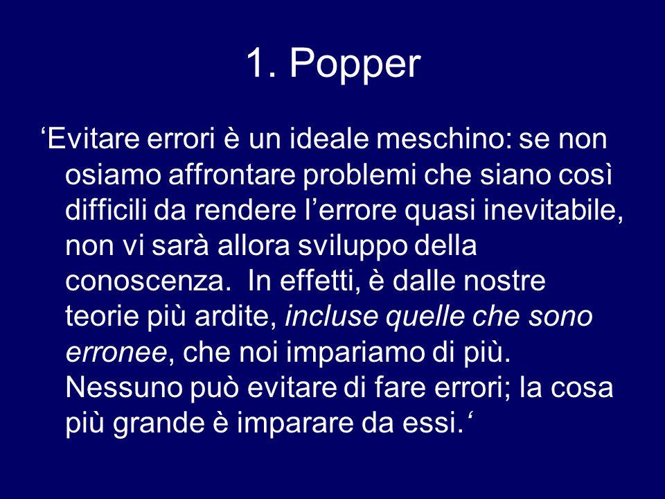 1. Popper Evitare errori è un ideale meschino: se non osiamo affrontare problemi che siano così difficili da rendere lerrore quasi inevitabile, non vi