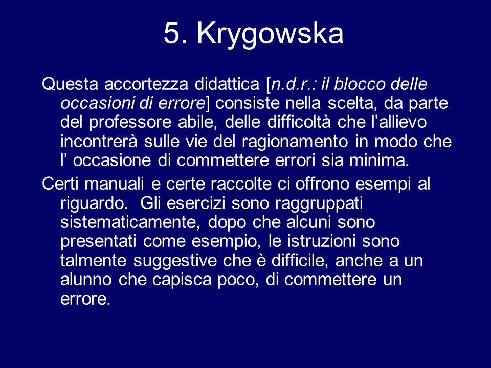 5. Krygowska Questa accortezza didattica [n.d.r.: il blocco delle occasioni di errore] consiste nella scelta, da parte del professore abile, delle dif