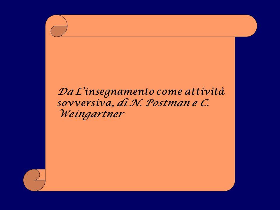 Da Linsegnamento come attività sovversiva, di N. Postman e C. Weingartner