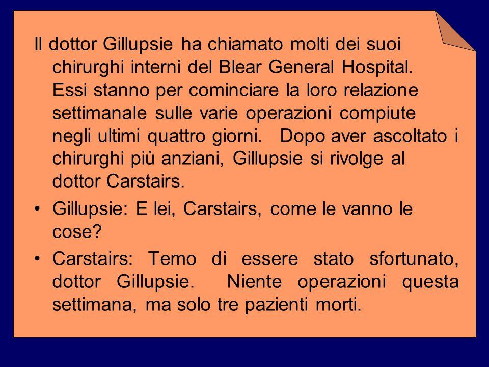 Il dottor Gillupsie ha chiamato molti dei suoi chirurghi interni del Blear General Hospital. Essi stanno per cominciare la loro relazione settimanale