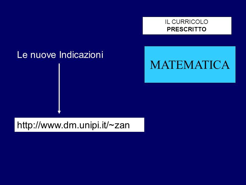 MATEMATICA IL CURRICOLO PRESCRITTO Le nuove Indicazioni http://www.dm.unipi.it/~zan