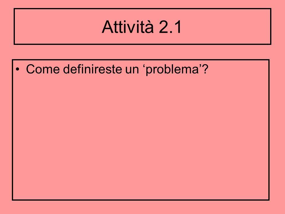 Attività 2.1 Come definireste un problema?