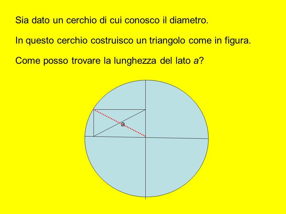 a Sia dato un cerchio di cui conosco il diametro. In questo cerchio costruisco un triangolo come in figura. Come posso trovare la lunghezza del lato a