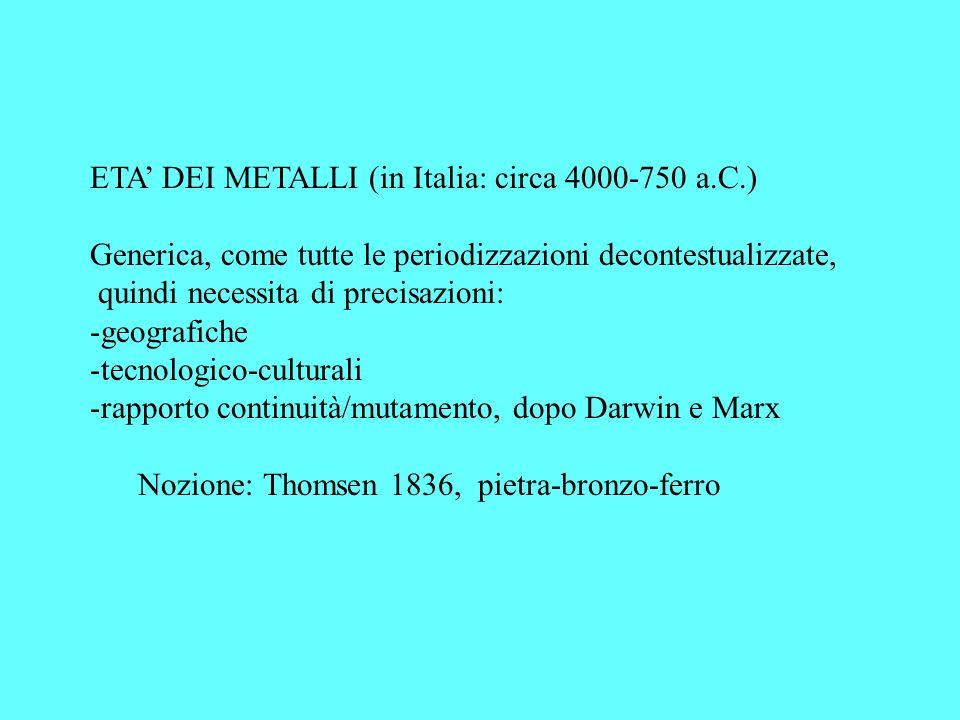 ETA DEI METALLI (in Italia: circa 4000-750 a.C.) Generica, come tutte le periodizzazioni decontestualizzate, quindi necessita di precisazioni: -geogra