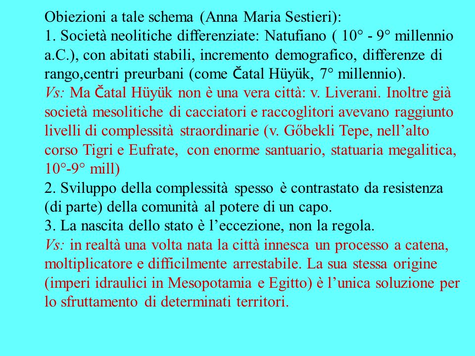 Obiezioni a tale schema (Anna Maria Sestieri): 1. Società neolitiche differenziate: Natufiano ( 10° - 9° millennio a.C.), con abitati stabili, increme