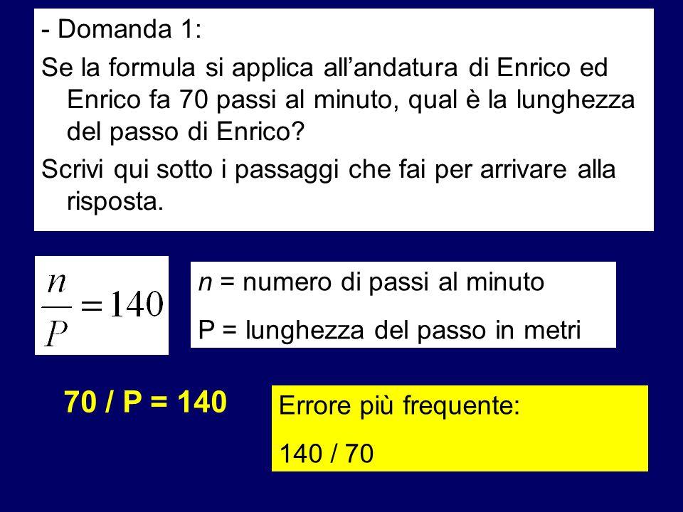 - Domanda 1: Se la formula si applica allandatura di Enrico ed Enrico fa 70 passi al minuto, qual è la lunghezza del passo di Enrico.